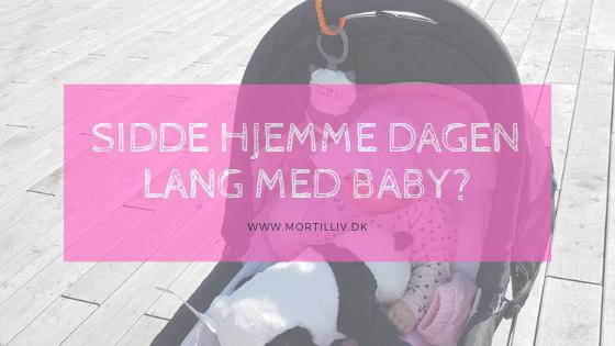 En baby = sidde hjemme hele dagen?
