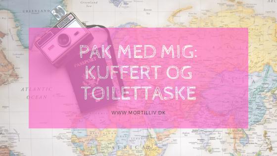 Pak med mig: kuffert og toilettaske
